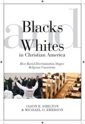 Blacks and Whites in Christian America By Emerson, Michael/ Shelton, Jason