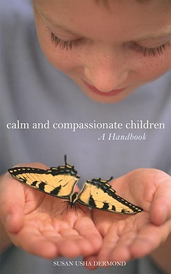 Calm and Compassionate Children By Dermond, Susan Usha