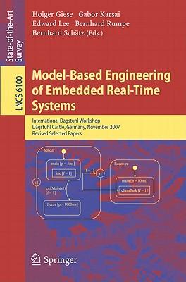 Model-Based Engineering of Embedded Real-Time Systems By Giese, Holger (EDT)/ Karsai, Gabor (EDT)/ Lee, Edward (EDT)/ Rumpe, Bernhard (EDT)/ Schatz, Bernhard (EDT)